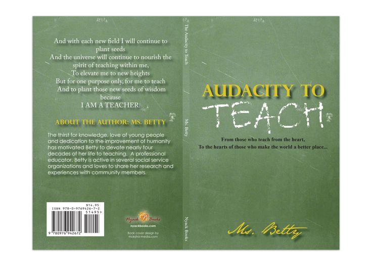 "Book Cover Design for ""The Audacity to Teach"" written by Ms. Betty, designed by Moksha Media of Dallas - Daymond E. Lavine"