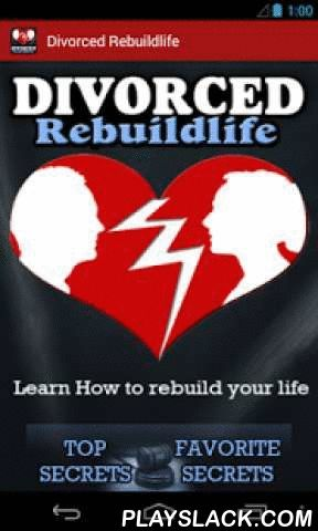 Divorced Rebuildlife  Android App - playslack.com ,  Going through a divorce can be a hard time to go through. It may be difficult to find the right road and get back on track to a normal and healthy life. Sometimes people find that they are going through a messy divorce and it is hard for them to cope with the things that are going on around them.Taking the time to get better after a divorce is crucial. You have to be willing to make the most of your life. You should not feel ashamed or…