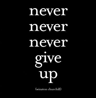 """Some simple Wednesday #wisdom: """"Never, never, never give up."""" --Winston Churchill"""