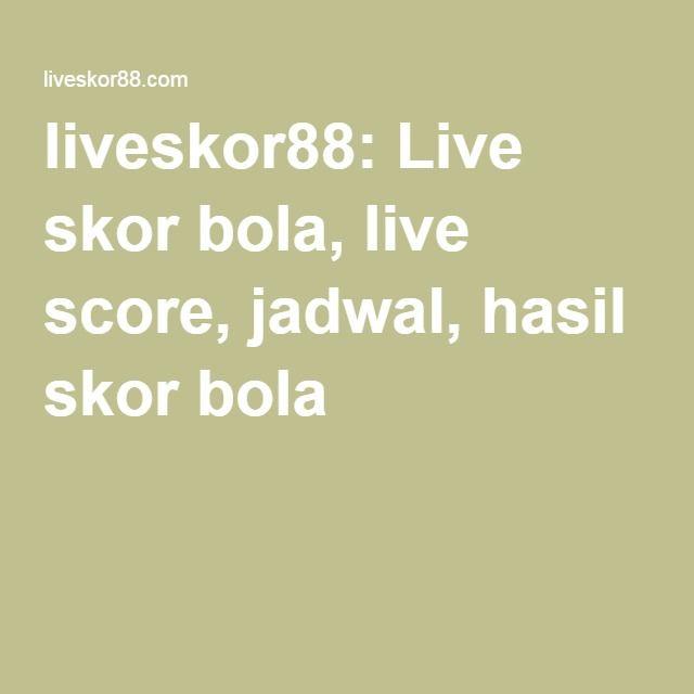 liveskor88: Live skor bola, live score, jadwal, hasil skor bola