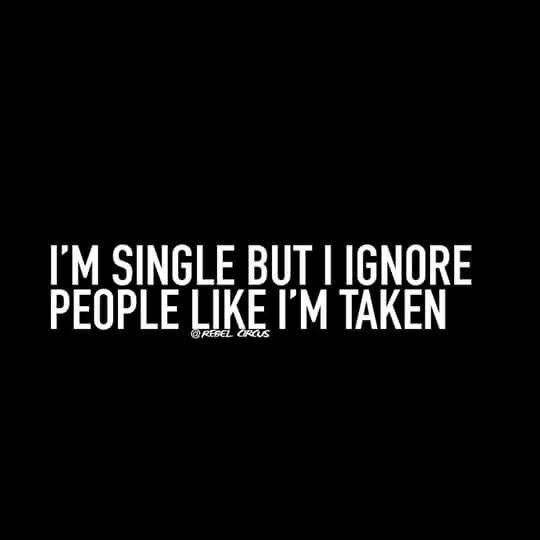 Single but ignore like im taken