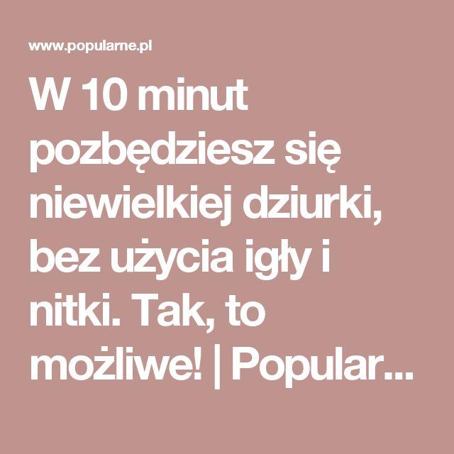W 10 minut pozbędziesz się niewielkiej dziurki, bez użycia igły i nitki. Tak, to możliwe! | Popularne.pl