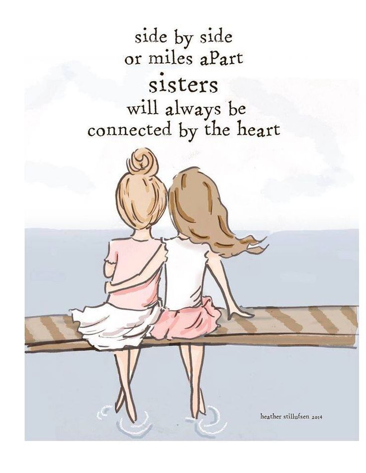 Sisters are the best of friends.