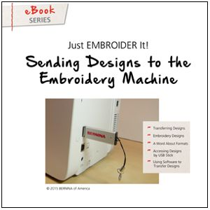 Just Embroider It - eBook: Sending Designs to the Embroidery Machine