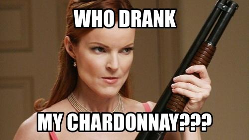 """Who drank my chardonnay???"", Bree Van de Kamp, 'Desperate Housewives'"