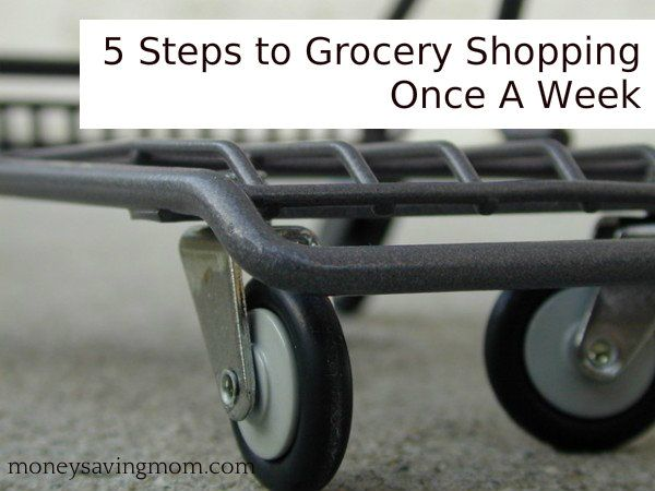 5 Steps to Grocery Shopping Once A Week