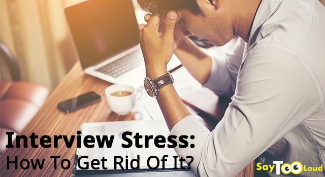 Interview Stress: How To Get Rid Of It?