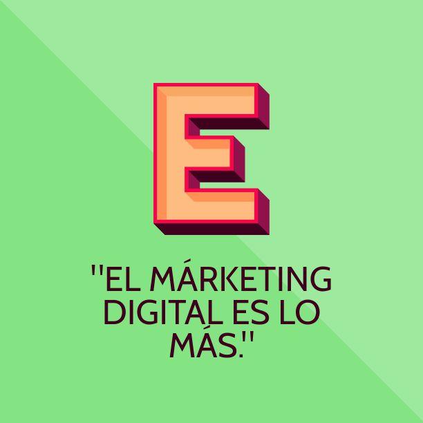 """""""El márketing digital es lo más."""""""