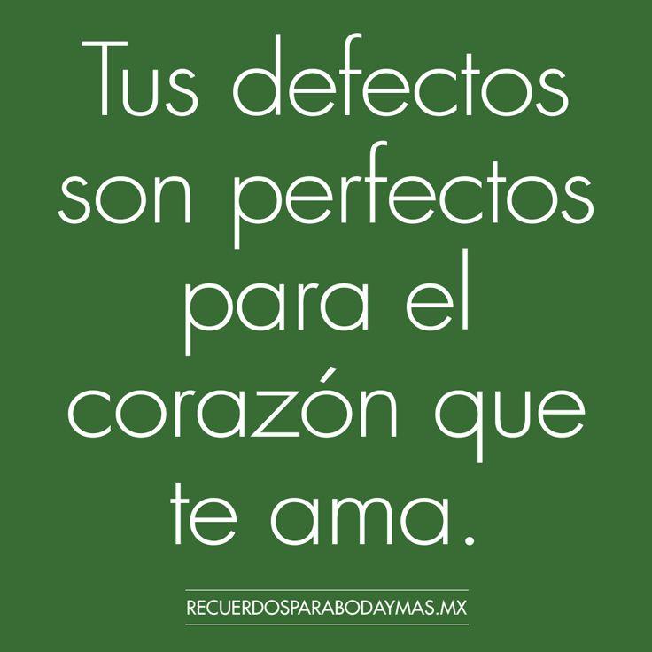 ♥ Tus defectos son perfectos para el corazón que te ama. ♥ #frasescélebres #amor