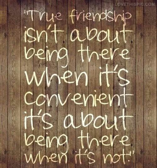 "Friendship -this is so true.  and with my ups and downs, I've really been able to separate my ""good"" friends from my ""fair weather"" friends!"