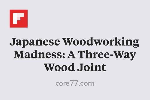 Japanese Woodworking Madness: A Three-Way Wood Joint http://www.core77.com/posts/41624/Japanese-Woodworking-Madness-A-Three-Way-Wood-Joint