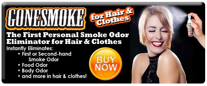 Smoke Odor Eliminator : Removing Smoke Smell From Clothes : Hair Smells Like Smoke : Cigarette Smoke Removal : Getting Rid of Smoke Smell : Get Smoke Smell Out of Hair