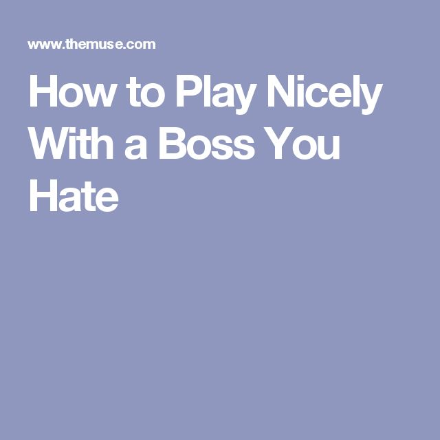 How to Play Nicely With a Boss You Hate