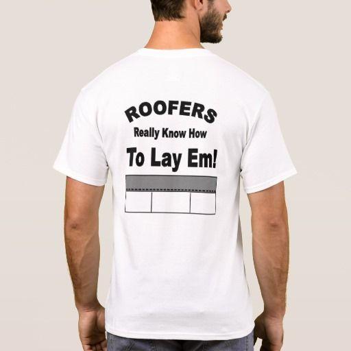 Roofers Lay Em T-Shirt - #zazzle #funny #tshirt