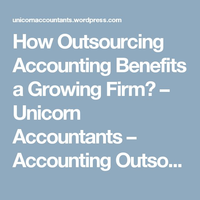 How Outsourcing Accounting Benefits a Growing Firm? – Unicorn Accountants – Accounting Outsourcing