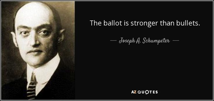 The ballot is stronger than bullets. - Joseph A. Schumpeter