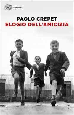 Paolo Crepet, Elogio dell'amicizia, Super ET - DISPONIBILE ANCHE IN EBOOK