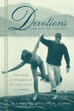 Devotions for Dating Couples: Building a Foundation for ...