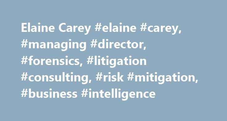 Elaine Carey #elaine #carey, #managing #director, #forensics, #litigation #consulting, #risk #mitigation, #business #intelligence http://aurora.remmont.com/elaine-carey-elaine-carey-managing-director-forensics-litigation-consulting-risk-mitigation-business-intelligence/  # Elaine Carey Energy, Power Products Mining Telecom, Media Technology (TMT) Elaine Carey is a Managing Director at FTI Consulting and is based in Los Angeles. She is a member of the Global Risk and Investigations Practice…