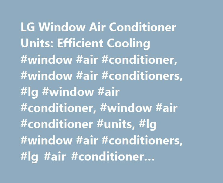 LG Window Air Conditioner Units: Efficient Cooling #window #air #conditioner, #window #air #conditioners, #lg #window #air #conditioner, #window #air #conditioner #units, #lg #window #air #conditioners, #lg #air #conditioner #window, #lg #air #conditioner #window #unit http://chicago.nef2.com/lg-window-air-conditioner-units-efficient-cooling-window-air-conditioner-window-air-conditioners-lg-window-air-conditioner-window-air-conditioner-units-lg-window-air-conditioner/  # To properly…