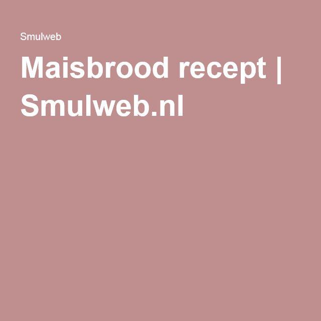 Maisbrood recept | Smulweb.nl