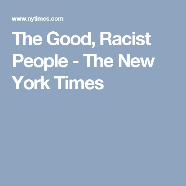 The Good, Racist People - The New York Times