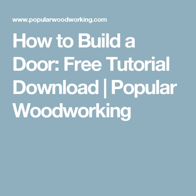 How to Build a Door: Free Tutorial Download | Popular Woodworking