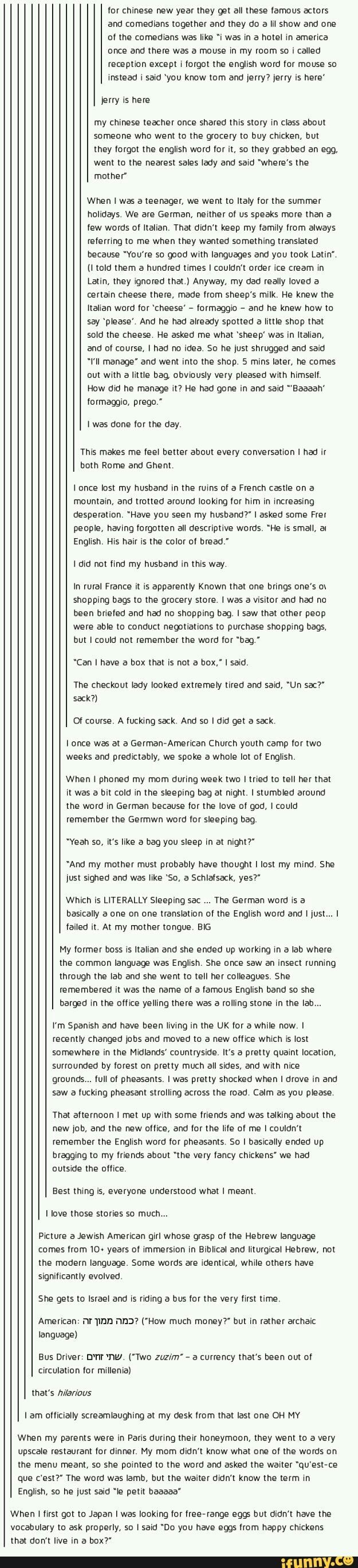This is amazing XD But to be fair, I'm American born and raised with very little foreign languages under my belt and one of the things I do most often is stumble over my English and forget specific words I need. English is hard