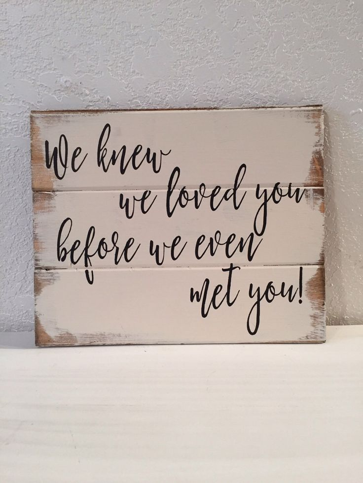 A personal favorite from my Etsy shop https://www.etsy.com/listing/512086083/we-loved-you-before-we-even-met-youwood