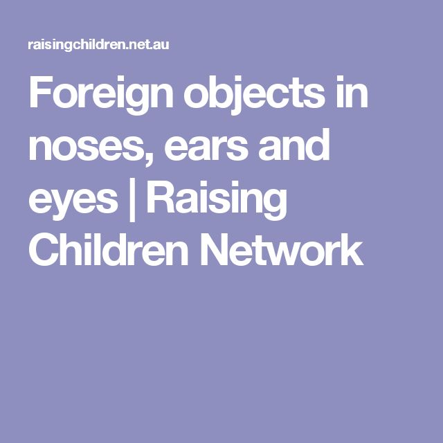Foreign objects in noses, ears and eyes | Raising Children Network