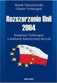 Rozszerzenie Unii 2004 : komisarz Verheugen o kulisach historycznej decyzji / Marek Orzechowski, Günter Verheugen. -- Warszawa :  Bellona,  cop. 2014.