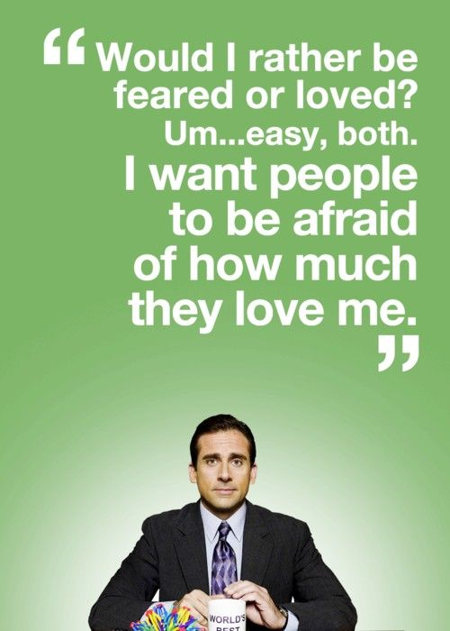 """""""Would I rather be feared or loved? Um...easy, both. I want people to be afraid of how much they love me."""""""