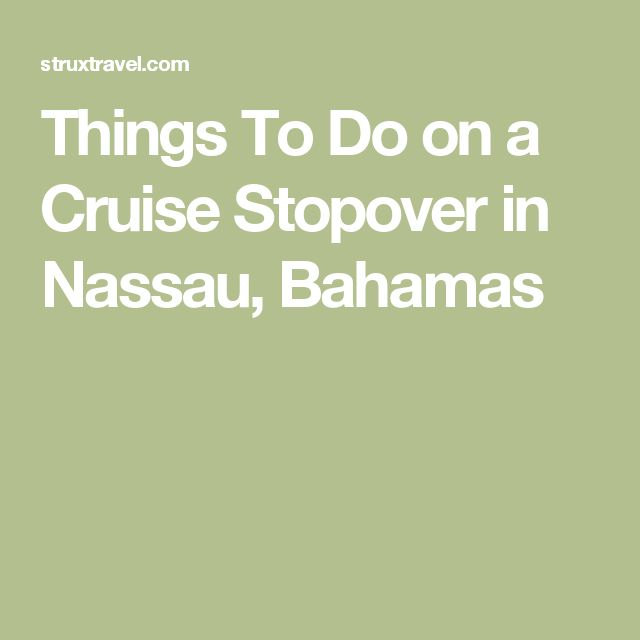 Things To Do on a Cruise Stopover in Nassau, Bahamas