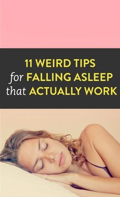 11 Weird Tips For Falling Asleep That Can Actually Work