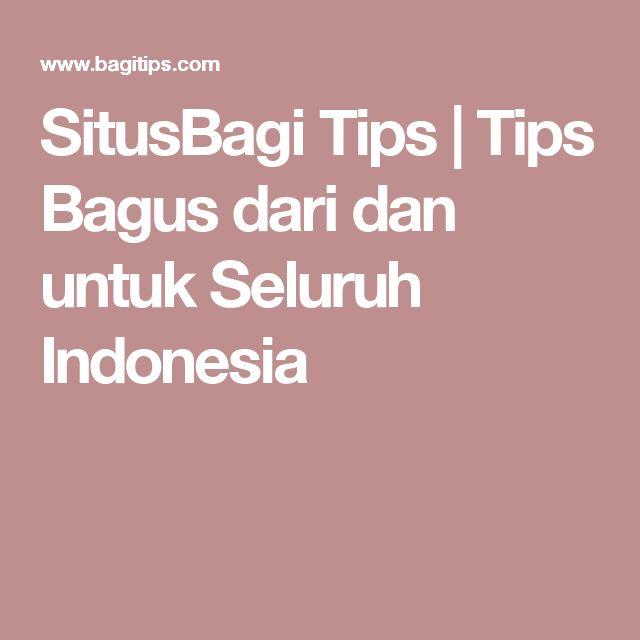 SitusBagi Tips | Tips Bagus dari dan untuk Seluruh Indonesia