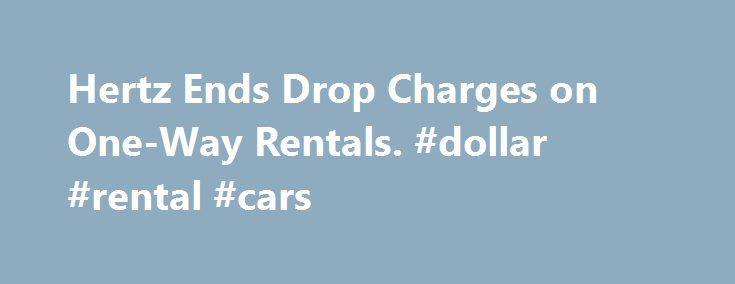 Hertz Ends Drop Charges on One-Way Rentals. #dollar #rental #cars http://rentals.nef2.com/hertz-ends-drop-charges-on-one-way-rentals-dollar-rental-cars/  #one way rentals # Hertz Ends 'Drop Charges' on One-Way Rentals By MATTHEW L. WALD Published: October 15, 1992 The Hertz Corporation said yesterday that it would sharply cut the cost of one-way car rentals for nonbusiness travelers, in an attempt to stimulate new trips and attract customers from other rent-a-car companies, the airlines, bus…