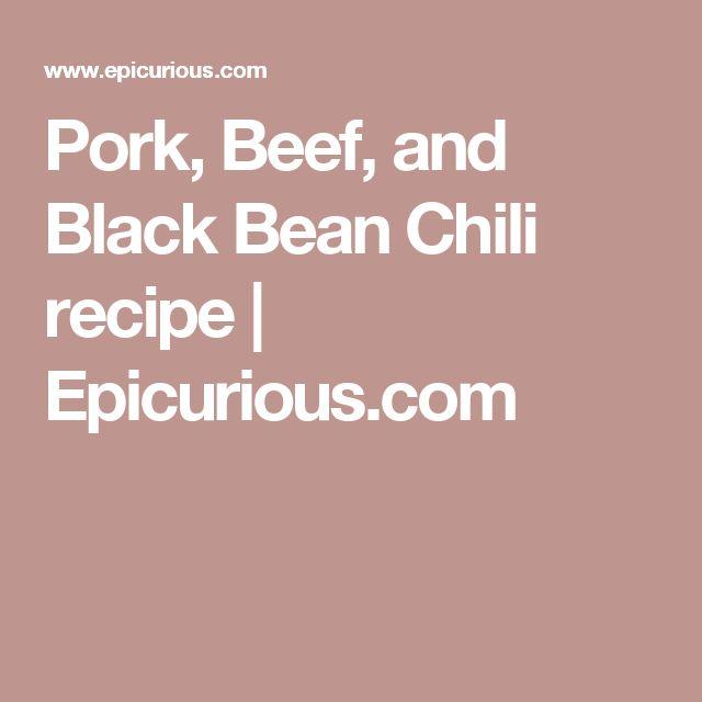 Pork, Beef, and Black Bean Chili recipe   Epicurious.com