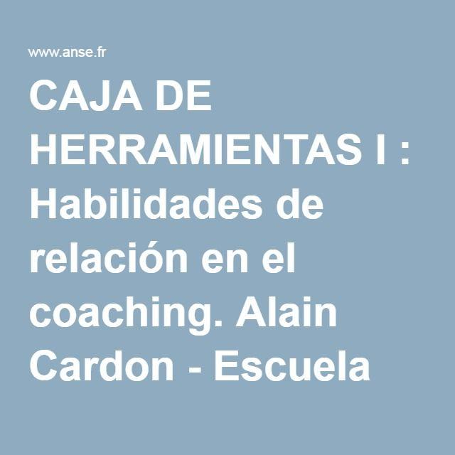 CAJA DE HERRAMIENTAS I : Habilidades de relación en el coaching. Alain Cardon - Escuela de Coaching Sistémico Metasystéme