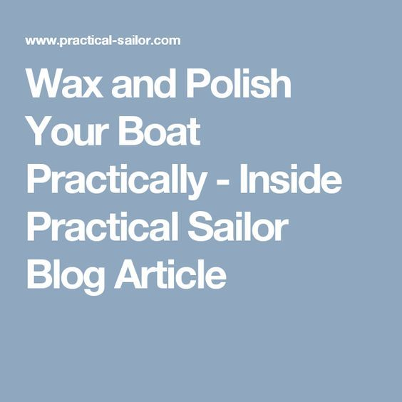 Wax and Polish Your Boat Practically - Inside Practical Sailor Blog Article
