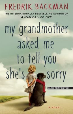 My Grandmother Asked Me To Tell You She's Sorry by Fredrik Backman  Elsa must find and deliver letters to people her grandmother knew after she died.
