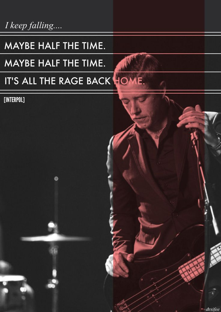 I keep falling... Maybe half the time. Maybe half the time. It's all the rage back home. [ Interpol - All the Rage Back Home ]  El Pintor!