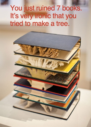 "Exactly how I feel about ""art"" made from books. Yes, it is beautiful--however, how could you?!"