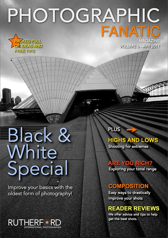 Issue 6 FREE Online Photographic Fanatic Magazine - discover the latest photography apps and equipment, and pro photography secret tips and tricks they use to take better photos. Features Black and White Photography with the Opera House, Sydney Australia on the front cover.