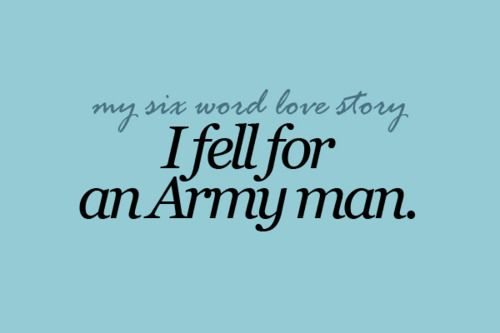 """I fell for an Army man."" - MilitaryAvenue.com [mine's navy, but this is still worth pinning!]"