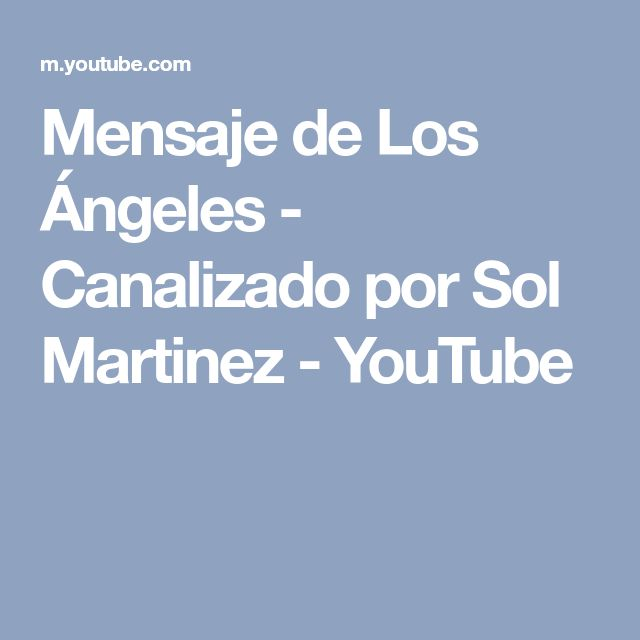 Mensaje de Los Ángeles - Canalizado por Sol Martinez - YouTube