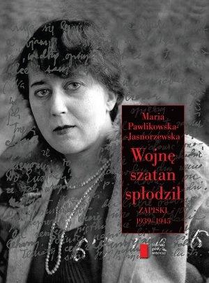 """Maria Pawlikowska-Jasnorzewska, """"Wojnę szatan spłodził. Zapiski 1939-1945"""", zebrał Rafał Podraza, Agora, Warszawa 2012.  179 stron"""