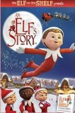 Watch An Elf's Story The Elf on the Shelf online - on 1Channel | LetMeWatchThis