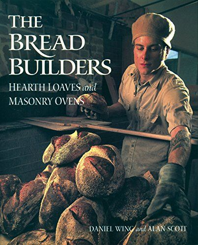 The Bread Builders: Hearth Loaves and Masonry Ovens Chels...