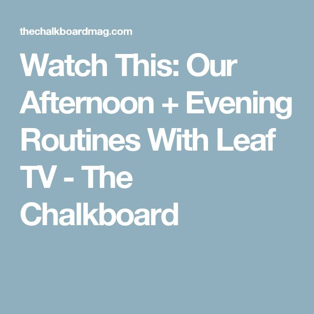 Watch This: Our Afternoon + Evening Routines With Leaf TV - The Chalkboard