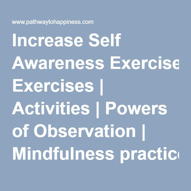 Increase Self Awareness Exercises | Activities | Powers of Observation | Mindfulness practices